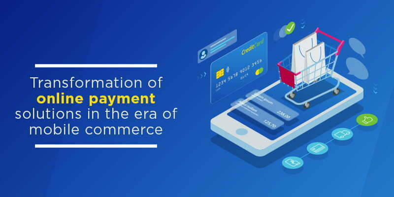 Transformation of Online Payment Solutions in the Era of Mobile Commerce
