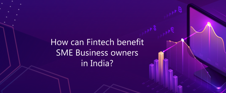 How can Fintech benefit SME Business owners in India